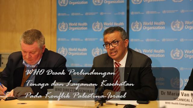 WHO Desak Perlindungan Tenaga dan Layanan Kesehatan Pada Konflik Palestina-Israel